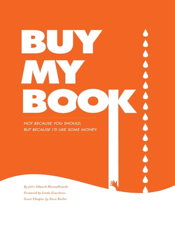 Buy My Book: Not Because You Should, But Because I'd Like Some Money ebook by John Marszalkowski