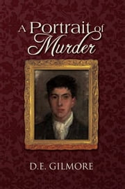 A Portrait of Murder ebook by D.E. Gilmore