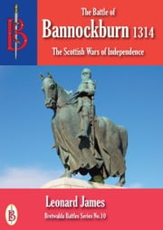 The Battle of Bannockburn 1314 eBook by Leonard James