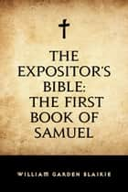 The Expositor's Bible: The First Book of Samuel ebook by William Garden Blaikie