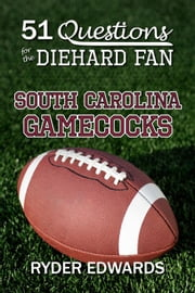 51 Questions for the Diehard Fan: South Carolina Gamecocks ebook by Ryder Edwards