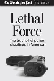 Lethal Force - The True Toll of Police Shootings in America ebook by The Washington Post