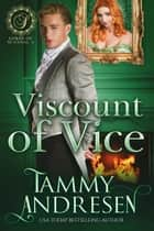 Viscount of Vice - Lords of Scandal, #4 ebook by Tammy Andresen