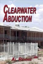 Clearwater Abduction ebook by Al Rennie