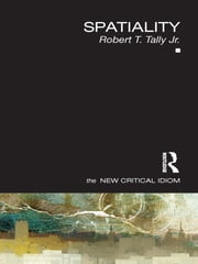 Spatiality ebook by Robert T. Tally Jr.