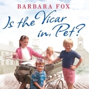 Is the Vicar in, Pet? - From the Pit to the Pulpit – My Childhood in a Geordie Vicarage audiobook by Barbara Fox