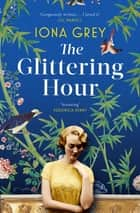 The Glittering Hour - The most heartbreakingly emotional historical romance you'll read this year ebook by Iona Grey