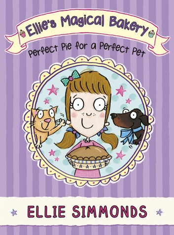 Ellie's Magical Bakery: Perfect Pie for a Perfect Pet eBook by Ellie Simmonds