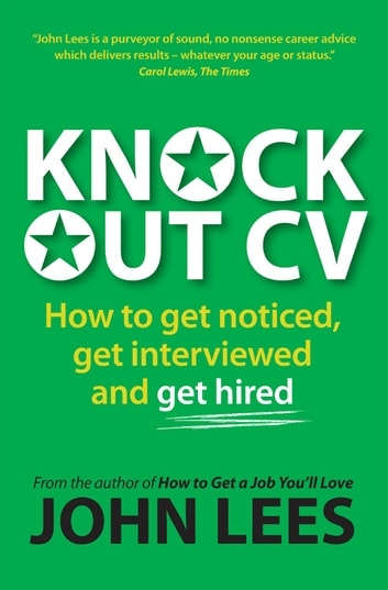 knockout cv how to get noticed get interviewed get hired ebook by john