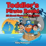 Toddler's Pirate Book! All About Pirates of the World - Baby & Toddler Color Books ebook by Baby Professor