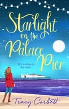 Starlight on the Palace Pier ebook by Tracy Corbett