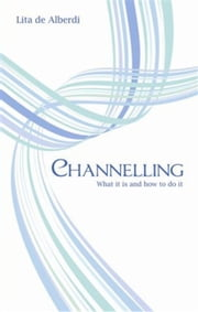 Channelling - What it is and how to do it ebook by Lita de Alberdi