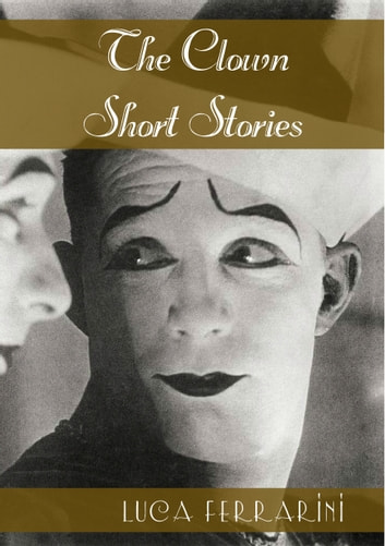 The Clown: Short Stories ebook by Luca Ferrarini