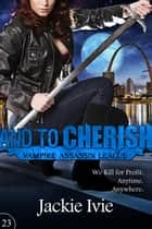 And to Cherish - Vampire Assassin League, #23 ebook by Jackie Ivie