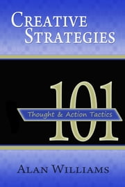 101 Creative Strategies - Thought and Action Tactics ebook by Alan Williams