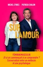 Sur l'amour ebook by Michel Cymes, Patricia Chalon