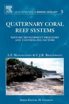 Quaternary Coral Reef Systems - History, development processes and controlling factors ebook by Lucien F. Montaggioni, Colin J.R. Braithwaite