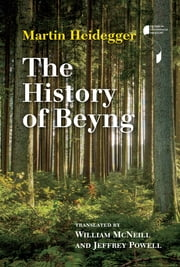 The History of Beyng ebook by Martin Heidegger,Jeffrey Powell,William McNeill