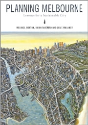 Planning Melbourne - Lessons for a Sustainable City ebook by Robin Goodman,Michael Buxton,Susie   Moloney