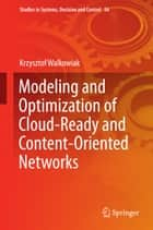 Modeling and Optimization of Cloud-Ready and Content-Oriented Networks ebook by Krzysztof Walkowiak