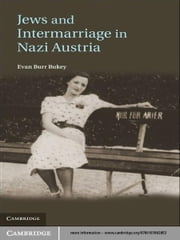 Jews and Intermarriage in Nazi Austria eBook by Evan Burr Bukey