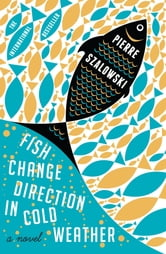 Fish Change Direction in Cold Weather ebook by Pierre Szalowski