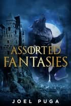 Assorted Fantasies ebook by Joel Puga