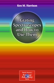 Grating Spectroscopes and How to Use Them ebook by Kobo.Web.Store.Products.Fields.ContributorFieldViewModel