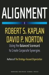 Alignment - Using the Balanced Scorecard to Create Corporate Synergies ebook by Robert S. Kaplan,David P. Norton