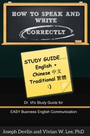 How to Speak and Write Correctly: Study Guide (English + Chinese Traditional) ebook by Vivian W Lee,Joseph Devlin