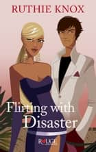 Flirting with Disaster: A Rouge Contemporary Romance ebook by Ruthie Knox