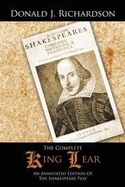 The Complete King Lear - An Annotated Edition Of The Shakespeare Play ebook by Donald J. Richardson