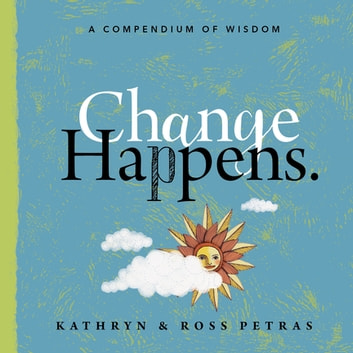 Change Happens - A Compendium of Wisdom ebook by Kathryn Petras,Ross Petras