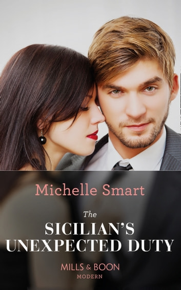 The Sicilian's Unexpected Duty (Mills & Boon Modern) (The Irresistible Sicilians, Book 2) eBook by Michelle Smart