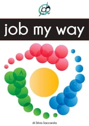 Job My Way ebook by Silvia Saccarola
