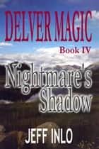 Delver Magic Book IV: Nightmare's Shadow ebook by Jeff Inlo