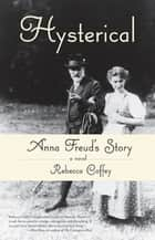 Hysterical - Anna Freud's Story ebook by Rebecca Coffey