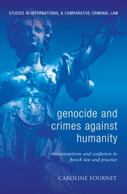 Genocide and Crimes Against Humanity - Misconceptions and Confusion in French Law and Practice ebook by Caroline Fournet
