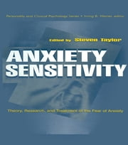 Anxiety Sensitivity - theory, Research, and Treatment of the Fear of Anxiety ebook by Steven Taylor