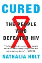 Cured - How the Berlin Patients Defeated HIV and Forever Changed Medical Science ebook by Nathalia Holt