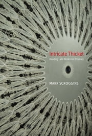 Intricate Thicket - Reading Late Modernist Poetries ebook by Mark Scroggins