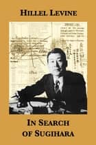 In Search of Sugihara ebook by Hillel Levine