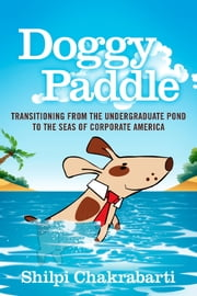 Doggy Paddle - Transitioning from the Undergraduate Pond to the Seas of Corporate America ebook by Shilpi Chakrabarti