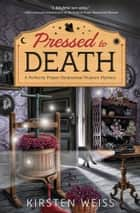 Pressed to Death ebook by Kirsten Weiss