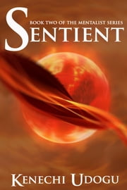 Sentient (Book Two of The Mentalist Series) ebook by Kenechi Udogu