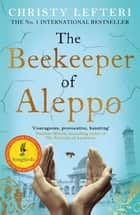 The Beekeeper of Aleppo - The Sunday Times Bestseller and Richard & Judy Book Club Pick ebook by Christy Lefteri