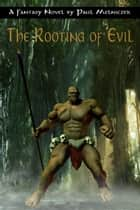 The Rooting of Evil ebook by Paul Melniczek
