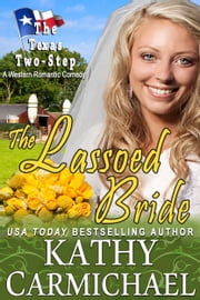 The Lassoed Bride (Novella) - A Western Romantic Comedy ebook by Kathy Carmichael