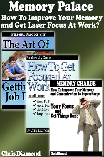 Memory Palace: How To Improve Your Memory and Get Laser Focus At Work? ebook by Chris Diamond