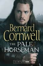 The Pale Horseman (The Last Kingdom Series, Book 2) ebook by Bernard Cornwell